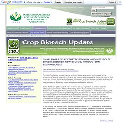 Challenges of Synthetic Biology and Metabolic Engineering in New Biofuel Production Technologies - Crop Biotech Update (3/11/2011