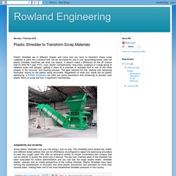 Rowland Engineering: Plastic Shredder to Transform Scrap Materials