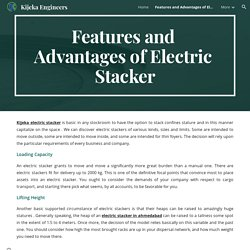 Kijeka Engineers - Features and Advantages of Electric Stackers