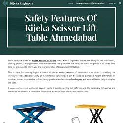 Kijeka Engineers - Safety Features Of Kijeka Scissor Lift Table Ahmedabad