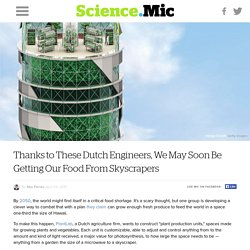 Thanks to These Dutch Engineers, We May Soon Be Getting Our Food From Skyscrapers