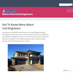 Get To Know More About Civil Engineers – Gilcon Structural Engineers