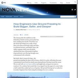 How Engineers Use Ground Freezing to Build Bigger, Safer, and Deeper — NOVA Next