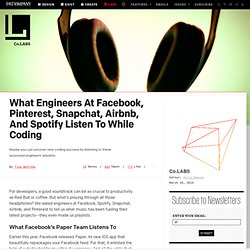 What Engineers At Facebook, Pinterest, Snapchat, Airbnb, And Spotify Listen To While Coding
