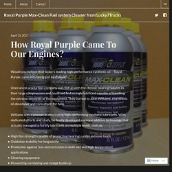 How Royal Purple Came To Our Engines? – Royal Purple Max-Clean Fuel system Cleaner from Lucky7Trucks