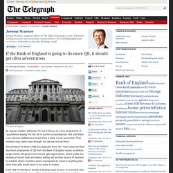 If the Bank of England is going to do more QE, it should get ultra adventur