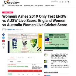 Women's Ashes 2019 Only Test England Women vs Australia Women Live Cricket Score