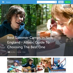 Best Summer Camps In New England - A Basic Guide To Choosing The Best One
