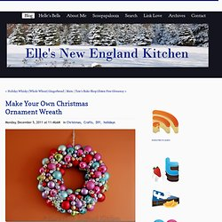 Elle's New England Kitchen - Elle's New England Kitchen - Make Your Own Christmas Ornament Wreath