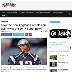 How the New England Patriots can (will?) win the 2017 Super Bowl – Super Bowl Commercials 2017