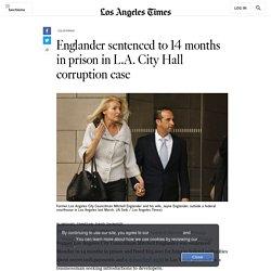 Englander gets 14 months in prison in L.A. corruption case