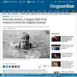 First woman to swim the English Channel: from the archive, 7 August 1926