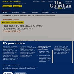 After Brexit, EU English will be free to morph into a distinct variety
