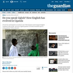 Do you speak Uglish? How English has evolved in Uganda