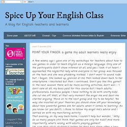 Spice Up Your English Class: POINT YOUR FINGER: a game my adult learners really enjoy