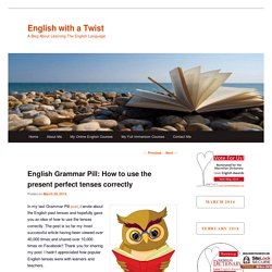 English Grammar Pill: How to use the present perfect tenses correctly