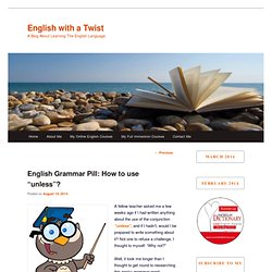 "English Grammar Pill: How to use ""unless""?"