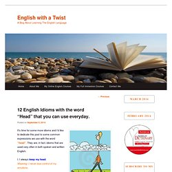 """12 English Idioms with the word """"Head"""" that you can use everyday."""
