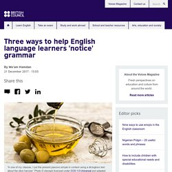 Three ways to help English language learners 'notice' grammar