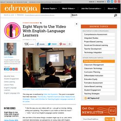 Eight Ways to Use Video With English-Language Learners
