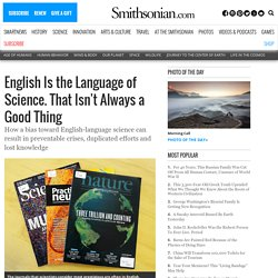 English Is the Language of Science. That Isn't Always a Good Thing