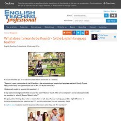 What does it mean to be fluent? - to the English language teacher