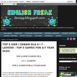 Blog o nauczaniu języków obcych: TOP 5 GIER I ZABAW DLA 6 i 7 - LATKÓW - TOP 5 GAMES FOR 6/7 YEAR OLDS