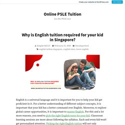 Why is English tuition required for your kid in Singapore? – Online PSLE Tuition
