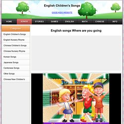 English songs Where are you going - English Children's Songs - GOOD KIDS WEBSITE