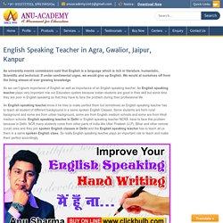 English Speaking Teacher in Agra, Gwalior, Jaipur, Kanpur - Anu Academy