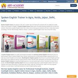 Spoken English Trainer in Agra, Spoken English Training in Jaipur, Delhi,Noida