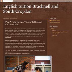 English tuition Bracknell and South Croydon : Why Private English Tuition Is Needed For Your Child?