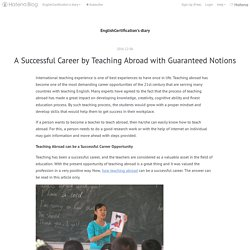 A Successful Career by Teaching Abroad with Guaranteed Notions - EnglishCertification's diary