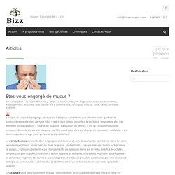 Êtes-vous engorgé de mucus ? - Bizz Magasin d'Alimentation Saine