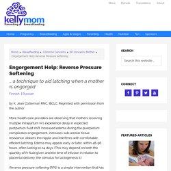 Engorgement Help: Reverse Pressure Softening