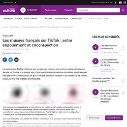 Les musées français sur TikTok : entre engouement et circonspection