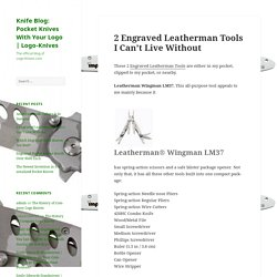 2 Engraved Leatherman Tools I Can't Live Without