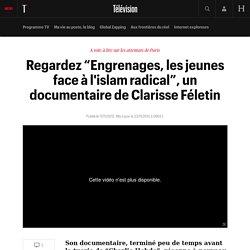 """Regardez """"Engrenages, les jeunes face à l'islam radical"""", un documentaire de Clarisse Féletin"""