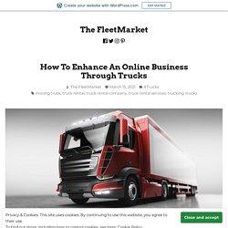 How To Enhance An Online Business Through Trucks – The FleetMarket