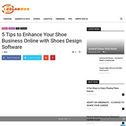 5 Tips to Enhance Your Shoe Business Online with Shoes Design Software