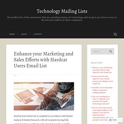 Enhance your Marketing and Sales Efforts with Hardcat Users Email List – Technology Mailing Lists