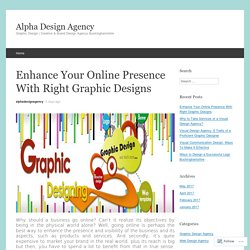 Enhance Your Online Presence With Right Graphic Designs