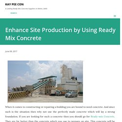 Enhance Site Production by Using Ready Mix Concrete