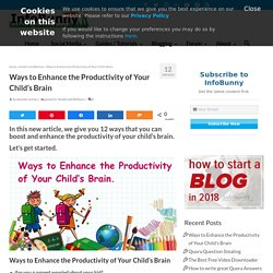 Enhance the Productivity of Your Child's Brain - 12 EASY TIPS