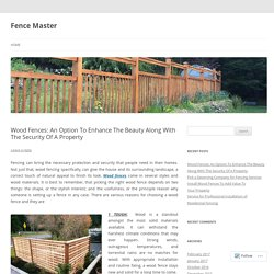 Wood Fences: An Option To Enhance The Beauty Along With The Security Of A Property
