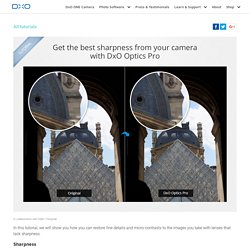 Enhance the sharpness of your camera with DxO Optics Pro