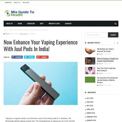 Now Enhance your Vaping Experience with Juul Pods in India!
