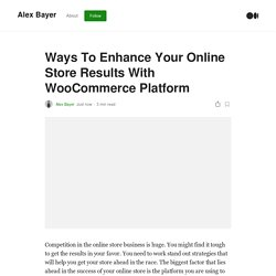 Ways To Enhance Your Online Store Results With WooCommerce Platform