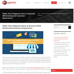 Make Your Magento Store A Success With Enhanced Customer Experience -
