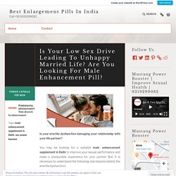 Is Your Low Sex Drive Leading To Unhappy Married Life? Are You Looking For Male Enhancement Pill?